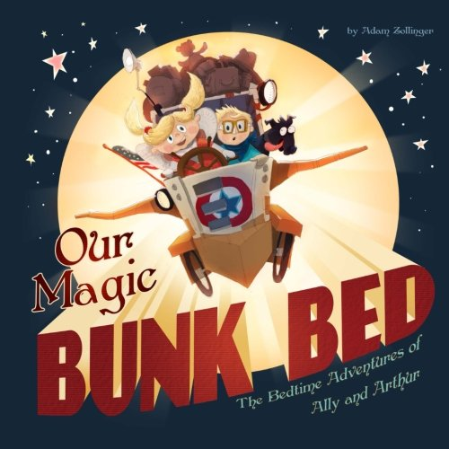 Our Magic Bunk Bed: The Bedtime Adventures of Ally and Arthur