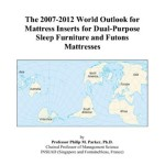 The 2007-2012 World Outlook for Mattress Inserts for Dual-Purpose Sleep Furniture and Futons Mattresses